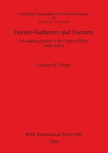 Hunter-Gatherers and Farmers: An enduring frontier in the Caledon Valley, South Africa - British Archaeological Reports International Series (Paperback)