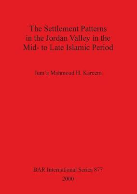 The Settlement Patterns in the Jordan Valley in the Mid- to Late Islamic Period - British Archaeological Reports International Series (Paperback)