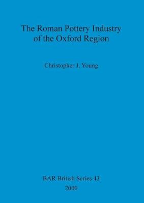 The Roman Pottery Industry of the Oxford Region - British Archaeological Reports British Series (Paperback)