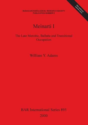 Meinarti I: The Late Meroitic, Ballana and Transitional Occupation - British Archaeological Reports International Series (Paperback)