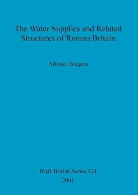 The Water Supplies and Related Structures of Roman Britain - British Archaeological Reports British Series (Paperback)