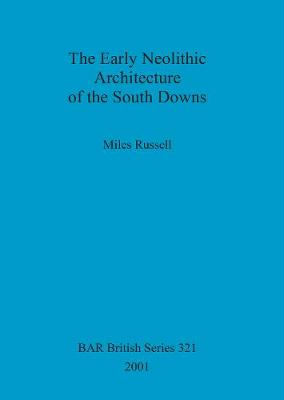 The Early Neolithic Architecture of the South Downs - British Archaeological Reports British Series (Paperback)