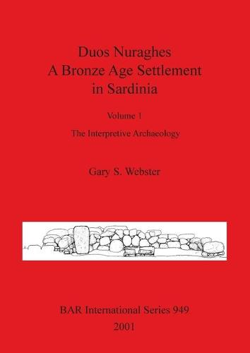 Duos Nuraghes - A Bronze Age Settlement in Sardinia: Volume 1: The Interpretive Archaeology - British Archaeological Reports International Series (Paperback)