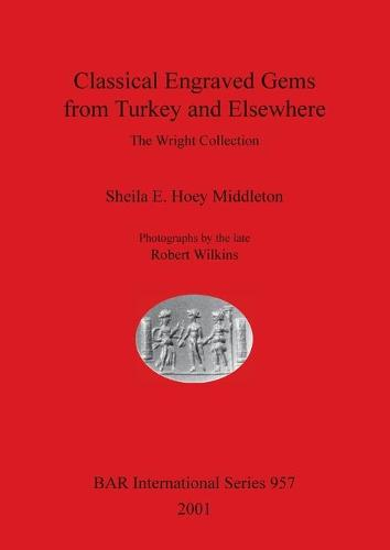 Classical Engraved Gems from Turkey and Elsewhere: The Wright Collection - British Archaeological Reports International Series (Paperback)