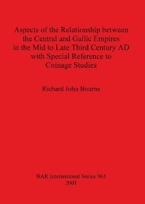 Aspects of the Relationship between the Central and Gallic Empires in the Mid to Late Third Century AD with Special Reference to Coinage Studies - British Archaeological Reports International Series (Paperback)