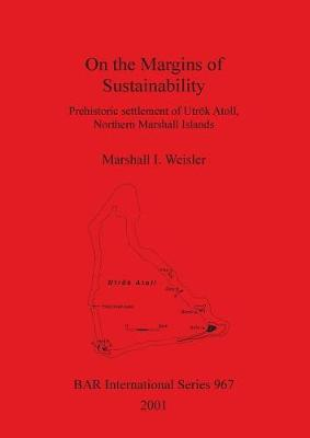 On the Margins of Sustainability: Prehistoric settlement of Utrok Atoll, Northern Marshall Islands - British Archaeological Reports International Series (Paperback)