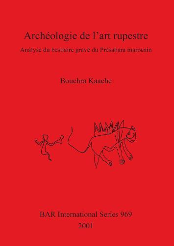 Archeologie de l'art rupestre: Analyse du bestiaire grave du Presahara marocain - British Archaeological Reports International Series (Paperback)