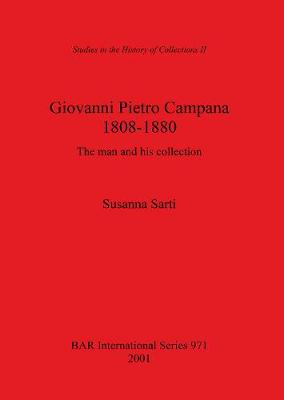 Giovanni Pietro Campana 1808-1880: The man and his collection - British Archaeological Reports International Series (Paperback)
