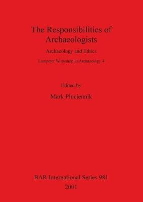 The Responsibilities of Archaeologists: Archaeology and Ethics - British Archaeological Reports International Series (Paperback)