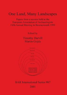One Land, Many Landscapes: Papers from a session held at the European Association of Archaeologists Fifth Annual Meeting in Bournemouth 1999 - British Archaeological Reports International Series (Paperback)