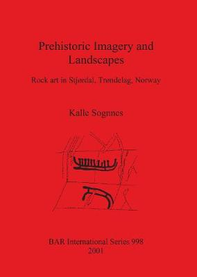Prehistoric Imagery and Landscapes: Rock art in Stjordal, Trondelag, Norway - British Archaeological Reports International Series (Paperback)