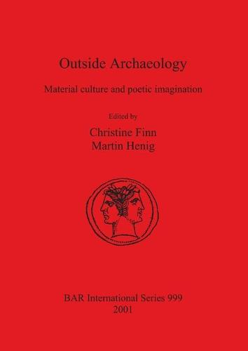 Outside Archaeology: Material culture and poetic imagination - British Archaeological Reports International Series (Paperback)