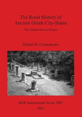 The Rural History of Ancient Greek City-States: The Oropos Survey Project - British Archaeological Reports International Series (Paperback)