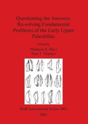 Questioning the Answers: Re-solving Fundamental Problems of the Early Upper Paleolithic - British Archaeological Reports International Series (Paperback)