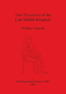 Two Treasurers of the Late Middle Kingdom - British Archaeological Reports International Series (Paperback)