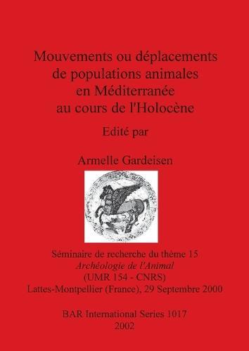 Mouvements du Deplacement de Population Animales en Mediterranee au Cours de L'holocene: Seminaire de recherche du theme 15, Archeologie de l'Animal, (UMR 154 - CNRS), Lattes-Montpellier (France), 29 Septembre 2000 - British Archaeological Reports International Series (Paperback)