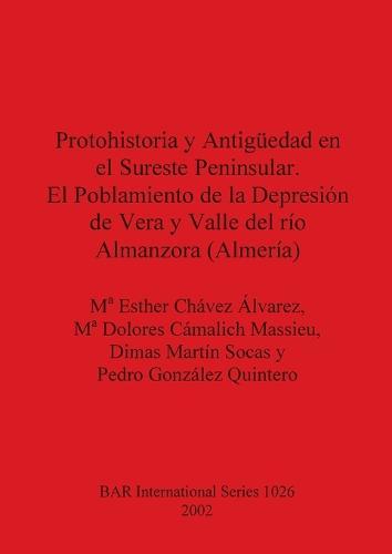 Protohistoria y Antiguedad en el Sureste Peninsular. El Poblamiento de la Depresion de Vera y Valle del rio Almanzora (Almeria) - British Archaeological Reports International Series (Paperback)