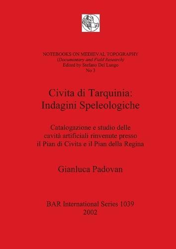 Civita di Tarquinia: Catalogazione e studio delle cavita artificiali rinvenute presso il Pian di Civita e il Pian della Regina - British Archaeological Reports International Series (Paperback)