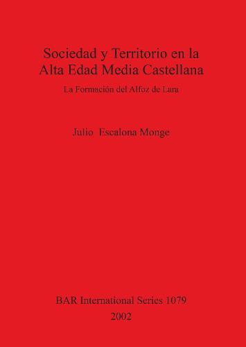 Sociedad y Territorio en la Alta Edad Media Castellana: La Formacion del Alfoz de Lara - British Archaeological Reports International Series (Paperback)