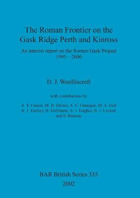 The Roman Frontier on the Gask Ridge: Perth and Kinross: An interim report on the Roman Gask Project 1995-2000 - British Archaeological Reports British Series (Paperback)