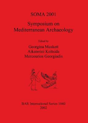 SOMA 2001 - Symposium on Mediterranean Archaeology: Proceedings of the Fifth Annual Meeting of Postgraduate Researchers, The University of Liverpool, 23-25 February 2001 - British Archaeological Reports International Series (Paperback)