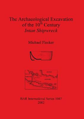 The Archaeological Excavation of the 10th Century Intan Shipwreck - British Archaeological Reports International Series (Paperback)