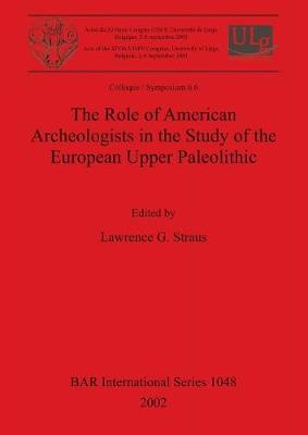 The Role of American Archeologists in the Study of the European Upper Paleolithic - British Archaeological Reports International Series (Paperback)