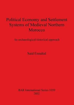 Political Economy and Settlement Systems of Medieval Northern Morocco: An archaeological-historical approach - British Archaeological Reports International Series (Paperback)