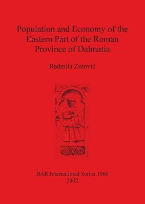 Population and Economy of the Eastern Part of the Roman Province of Dalmatia - British Archaeological Reports International Series (Paperback)