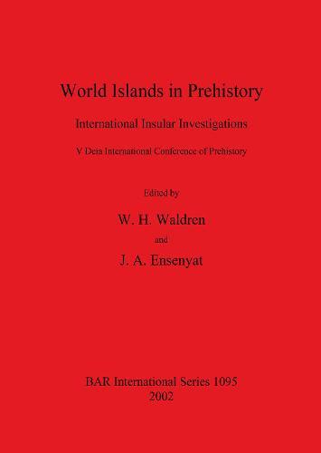 World Islands in Prehistory: International Insular Investigations. V Deia International Conference of Prehistory - British Archaeological Reports International Series (Paperback)