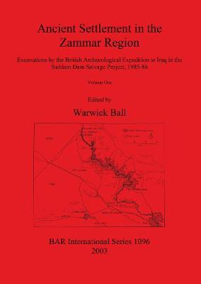 Ancient Settlement in the Zammar Region: Excavations by the British Archaeological Expedition to Iraq in the Saddam Dam Salvage Project 1985-86: Volume I: Introduction and Overview. Excavations at Siyana Ulya, Khirbet Shireena, Khirbet Karhasan, Seh Qubba, Tell Gir Matbakh and Tell Shelgiyya, and other recorded sites - British Archaeological Reports International Series (Paperback)