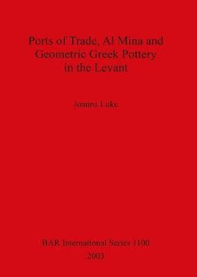 Ports of Trade Al Mina and Geometric Greek Pottery in the Levant - British Archaeological Reports International Series (Paperback)