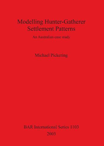 Modelling Hunter-Gatherer Settlement Patterns: An Australian case study - British Archaeological Reports International Series (Paperback)