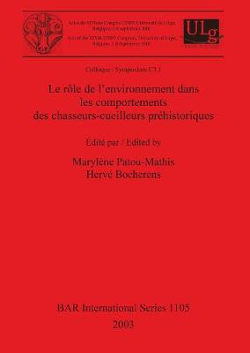 Le role de l'environnement dans les comportements des chasseurs-cueilleurs prehistoriques: Colloque / Symposium C3.1 - British Archaeological Reports International Series (Paperback)