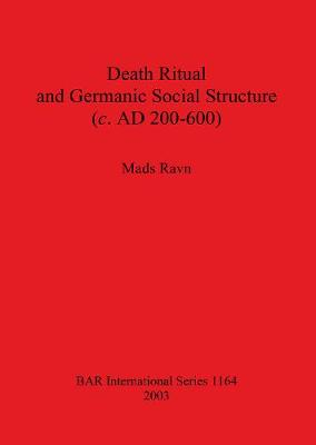 Death Ritual and Germanic Social Structure (c. AD 200-600) - British Archaeological Reports International Series (Paperback)