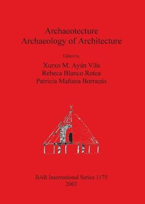 Archaeotecture: Archaeology of Architecture - British Archaeological Reports International Series (Paperback)