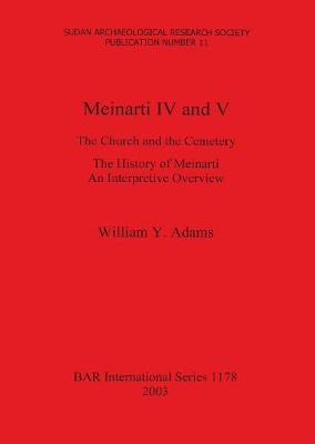Meinarti IV and V: The Church and the Cemetery. The History of Meinarti An Interpretive Overview - British Archaeological Reports International Series (Paperback)