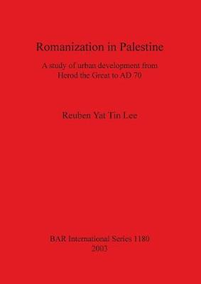 Romanization in Palestine: A study of urban development from Herod the Great to AD 70 - British Archaeological Reports International Series (Paperback)