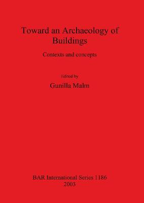 Toward an Archaeology of Buildings: Contexts and concepts - British Archaeological Reports International Series (Paperback)
