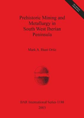 Prehistoric Mining and Metallurgy in South West Iberian Peninsula - British Archaeological Reports International Series