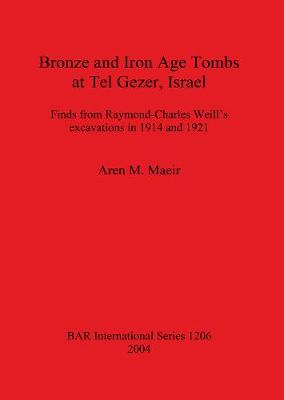 Bronze and Iron Age Tombs at Tel Gezer, Israel: Finds from Raymond-Charles Weill's excavations in 1914 and 1921 - British Archaeological Reports International Series (Paperback)
