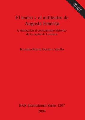 El teatro y el anfiteatro de Augusta Emerita: Contribucion al conocimiento historico de la capital de Lusitania - British Archaeological Reports International Series