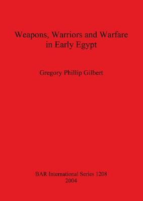 Weapons, Warriors and Warfare in Early Egypt - British Archaeological Reports International Series (Paperback)