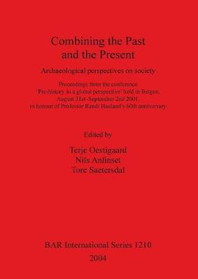 Combining the Past and the Present: Archaeological perspectives on society.  Proceedings from the conference 'Pre-history in a global perspective' held in Bergen, August 31st - September 2nd 2001, in honour of Professor Randi Haaland's 60th anniversary - British Archaeological Reports International Series (Paperback)