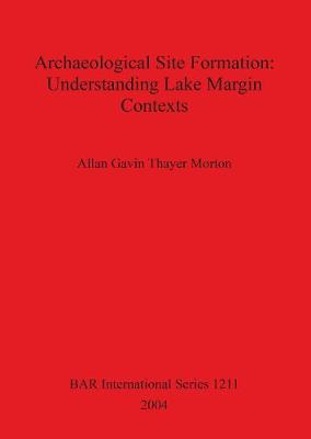 Archaeological Site Formation: Understanding Lake Margin Contexts - British Archaeological Reports International Series (Paperback)