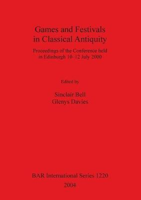 Games and Festivals in Classical Antiquity: Proceedings of the Conference held in Edinburgh 10-12 July 2000 - British Archaeological Reports International Series (Paperback)