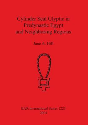 Cylinder Seal Glyptic in Predynastic Egypt and Neighboring Regions - British Archaeological Reports International Series (Paperback)