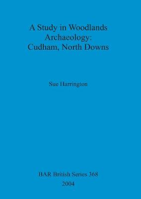 A Study in Woodlands Archaeology: Cudham, North Downs - British Archaeological Reports British Series (Paperback)
