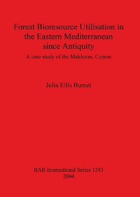 Forest Bioresource Utilisation in the Eastern Mediterranean since Antiquity: A case study of the Makheras, Cyprus - British Archaeological Reports International Series (Paperback)