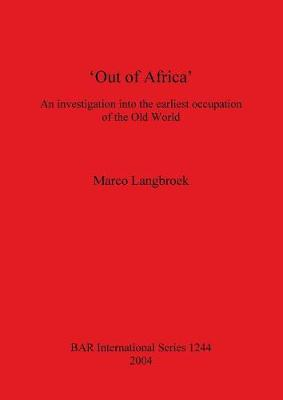 Out of Africa: An investigation into the earliest occupation of the Old World - British Archaeological Reports International Series (Paperback)